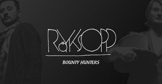 Royksopp Bounty Hunters